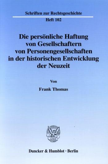 Cover: Die persönliche Haftung von Gesellschaftern von Personengesellschaften in der historischen Entwicklung der Neuzeit