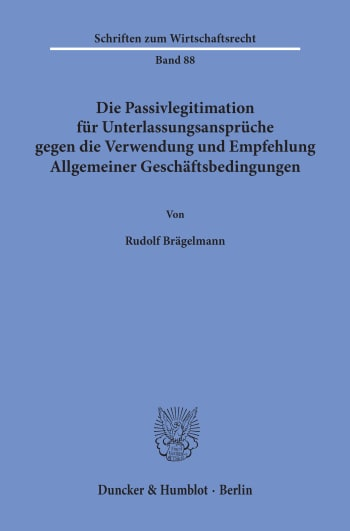 Cover: Die Passivlegitimation für Unterlassungsansprüche gegen die Verwendung und Empfehlung Allgemeiner Geschäftsbedingungen