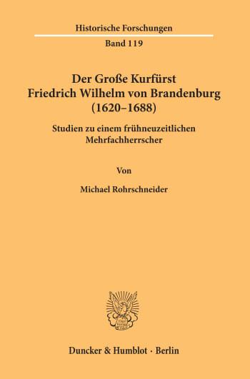 Cover: Der Große Kurfürst Friedrich Wilhelm von Brandenburg (1620–1688)