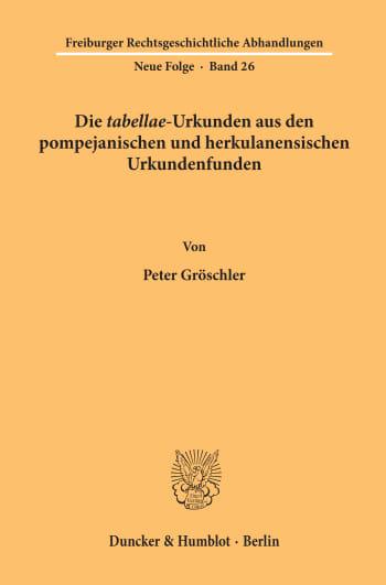 Cover: Die »tabellae«-Urkunden aus den pompejanischen und herkulanensischen Urkundenfunden