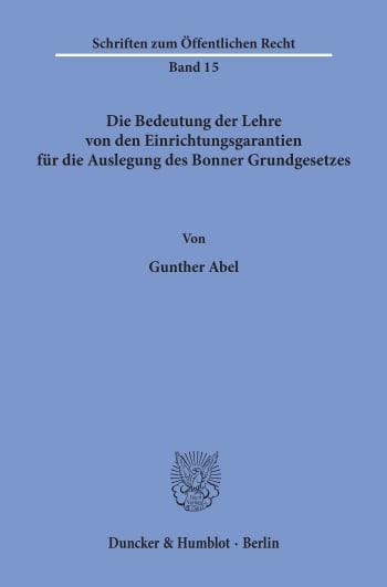 Cover: Die Bedeutung der Lehre von den Einrichtungsgarantien für die Auslegung des Bonner Grundgesetzes
