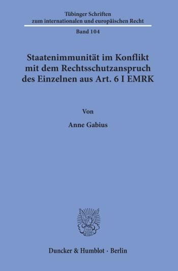 Cover: Staatenimmunität im Konflikt mit dem Rechtsschutzanspruch des Einzelnen aus Art. 6 I EMRK