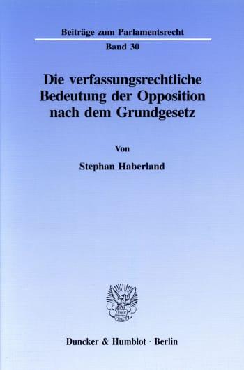 Cover: Die verfassungsrechtliche Bedeutung der Opposition nach dem Grundgesetz