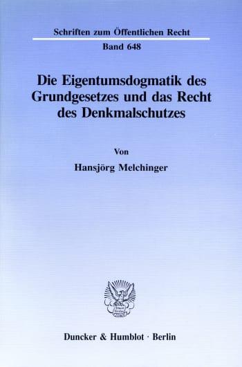 Cover: Die Eigentumsdogmatik des Grundgesetzes und das Recht des Denkmalschutzes
