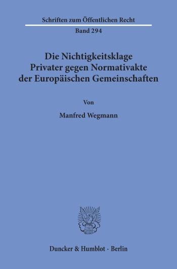 Cover: Die Nichtigkeitsklage Privater gegen Normativakte der Europäischen Gemeinschaften
