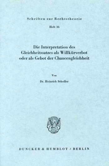 Cover: Die Interpretation des Gleichheitssatzes als Willkürverbot oder als Gebot der Chancengleichheit