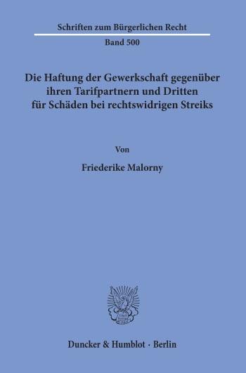 Cover: Die Haftung der Gewerkschaft gegenüber ihren Tarifpartnern und Dritten für Schäden bei rechtswidrigen Streiks