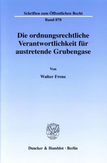 Cover: Die ordnungsrechtliche Verantwortlichkeit für austretende Grubengase
