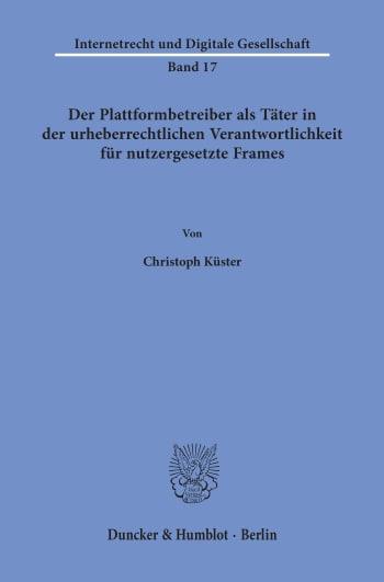 Cover: Der Plattformbetreiber als Täter in der urheberrechtlichen Verantwortlichkeit für nutzergesetzte Frames