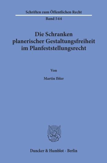 Cover: Die Schranken planerischer Gestaltungsfreiheit im Planfeststellungsrecht
