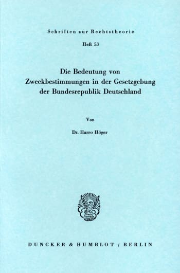 Cover: Die Bedeutung von Zweckbestimmungen in der Gesetzgebung der Bundesrepublik Deutschland