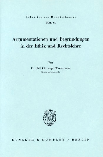 Cover: Argumentationen und Begründungen in der Ethik und Rechtslehre