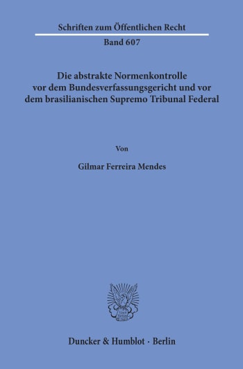 Cover: Die abstrakte Normenkontrolle vor dem Bundesverfassungsgericht und vor dem brasilianischen Supremo Tribunal Federal