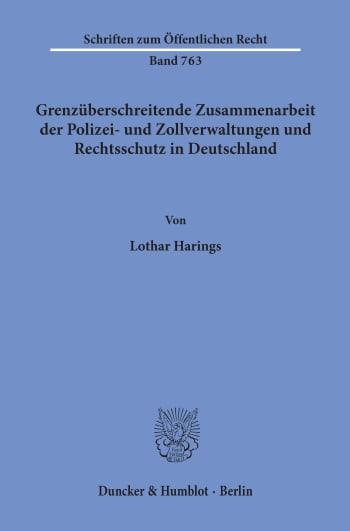 Cover: Grenzüberschreitende Zusammenarbeit der Polizei- und Zollverwaltungen und Rechtsschutz in Deutschland