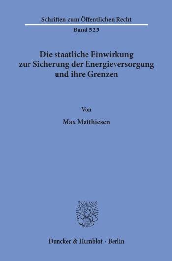 Cover: Die staatliche Einwirkung zur Sicherung der Energieversorgung und ihre Grenzen