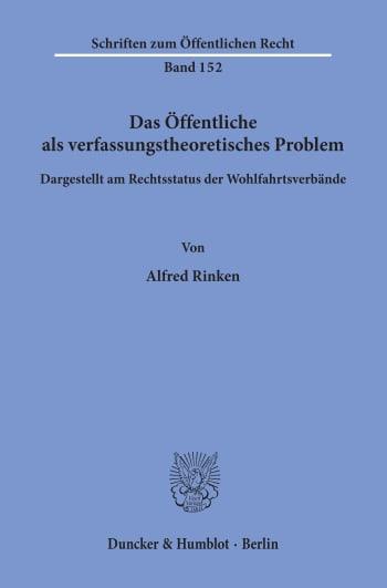 Cover: Das Öffentliche als verfassungstheoretisches Problem, dargestellt am Rechtsstatus der Wohlfahrtsverbände