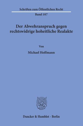 Cover: Der Abwehranspruch gegen rechtswidrige hoheitliche Realakte
