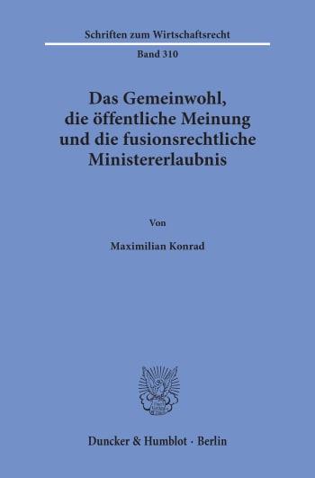 Cover: Das Gemeinwohl, die öffentliche Meinung und die fusionsrechtliche Ministererlaubnis