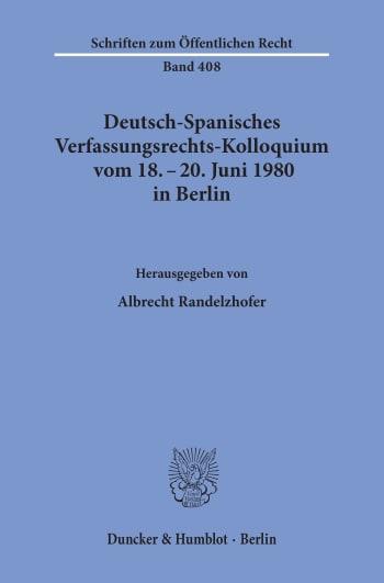 Cover: Deutsch-Spanisches Verfassungsrechts-Kolloquium vom 18. - 20. Juni 1980 in Berlin zu den Themen Parteien und Parlamentarismus, Föderalismus und regionale Autonomie