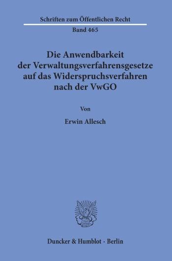 Cover: Die Anwendbarkeit der Verwaltungsverfahrensgesetze auf das Widerspruchsverfahren nach der VwGO