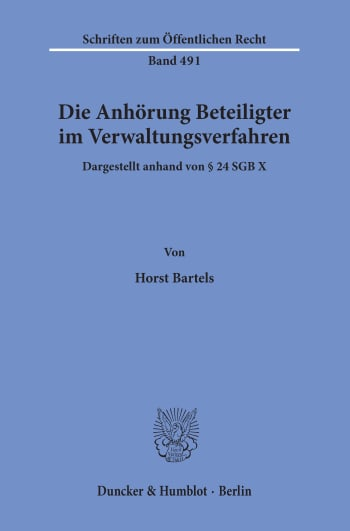 Cover: Die Anhörung Beteiligter im Verwaltungsverfahren, dargestellt anhand von § 24 SGB X