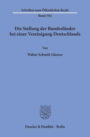 Cover: Die Stellung der Bundesländer bei einer Vereinigung Deutschlands