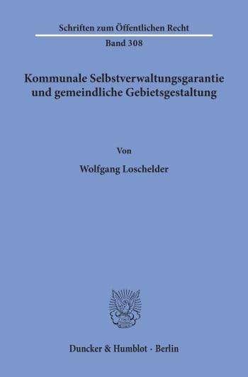 Cover: Kommunale Selbstverwaltungsgarantie und gemeindliche Gebietsgestaltung