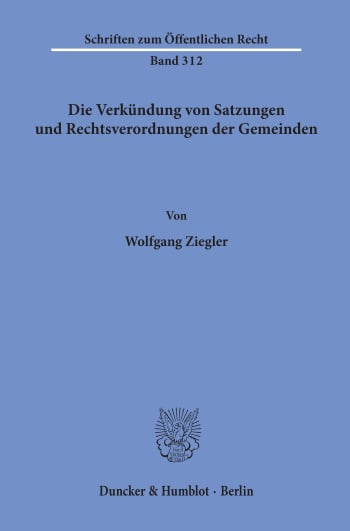 Cover: Die Verkündung von Satzungen und Rechtsverordnungen der Gemeinden