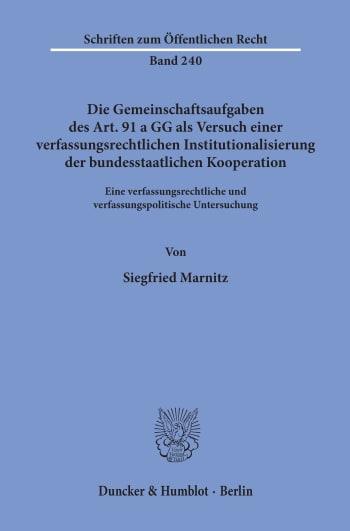Cover: Die Gemeinschaftsaufgaben des Art. 91 a GG als Versuch einer verfassungsrechtlichen Institutionalisierung der bundesstaatlichen Kooperation