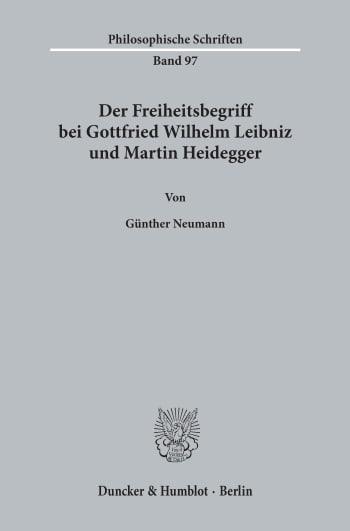 Cover: Der Freiheitsbegriff bei Gottfried Wilhelm Leibniz und Martin Heidegger