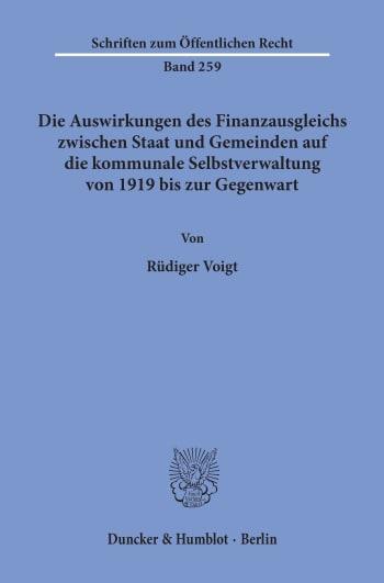 Cover: Die Auswirkungen des Finanzausgleichs zwischen Staat und Gemeinden auf die kommunale Selbstverwaltung von 1919 bis zur Gegenwart