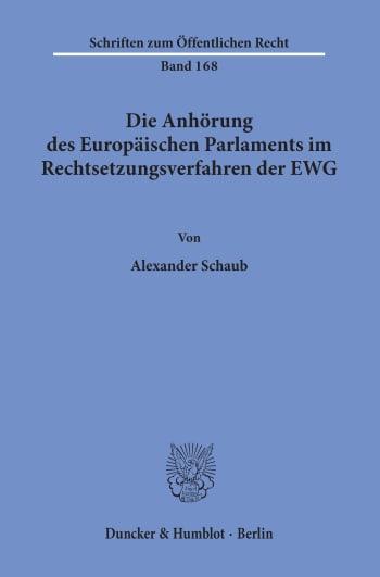 Cover: Die Anhörung des Europäischen Parlaments im Rechtsetzungsverfahren der EWG
