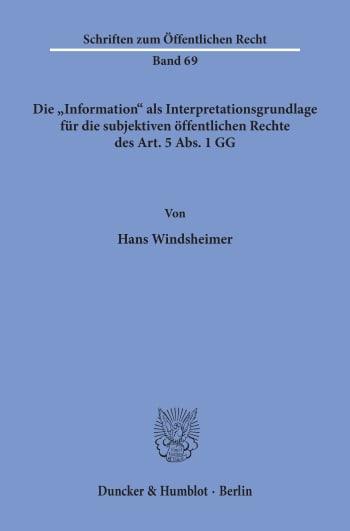 """Cover: Die """"Information"""" als Interpretationsgrundlage für die subjektiven öffentlichen Rechte des Art. 5 Abs. 1 GG"""