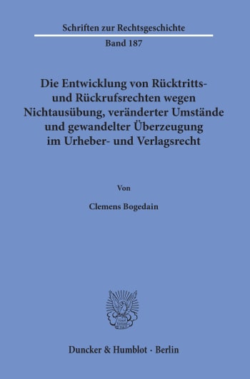 Cover: Die Entwicklung von Rücktritts- und Rückrufsrechten wegen Nichtausübung, veränderter Umstände und gewandelter Überzeugung im Urheber- und Verlagsrecht