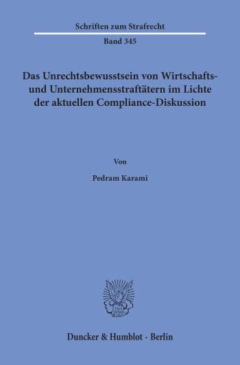 Cover: Das Unrechtsbewusstsein von Wirtschafts- und Unternehmensstraftätern im Lichte der aktuellen Compliance-Diskussion