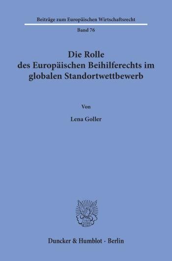 Cover: Die Rolle des Europäischen Beihilferechts im globalen Standortwettbewerb
