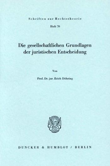 Cover: Die gesellschaftlichen Grundlagen der juristischen Entscheidung
