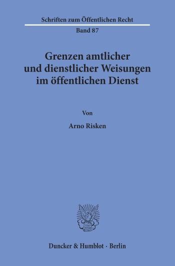 Cover: Grenzen amtlicher und dienstlicher Weisungen im öffentlichen Dienst