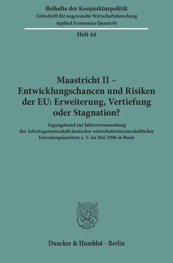 Cover: Maastricht II - Entwicklungschancen und Risiken der EU: Erweiterung, Vertiefung oder Stagnation?
