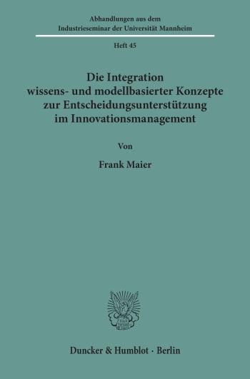 Cover: Die Integration wissens- und modellbasierter Konzepte zur Entscheidungsunterstützung im Innovationsmanagement