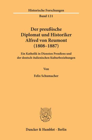 Cover: Der preußische Diplomat und Historiker Alfred von Reumont (1808–1887)