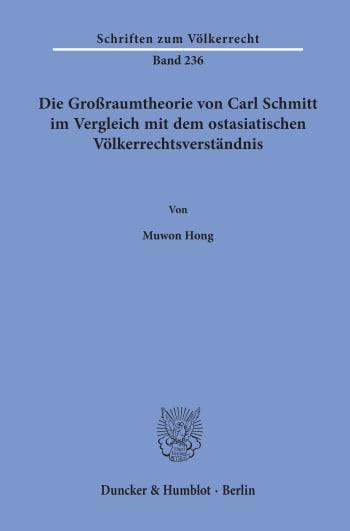 Cover: Die Großraumtheorie von Carl Schmitt im Vergleich mit dem ostasiatischen Völkerrechtsverständnis