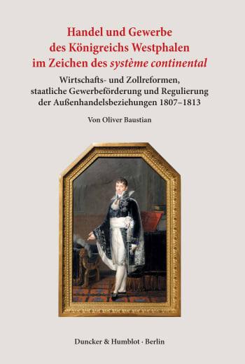 Cover: Handel und Gewerbe des Königreichs Westphalen im Zeichen des ›système continental‹