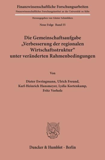 """Cover: Die Gemeinschaftsaufgabe """"Verbesserung der regionalen Wirtschaftsstruktur"""" unter veränderten Rahmenbedingungen"""