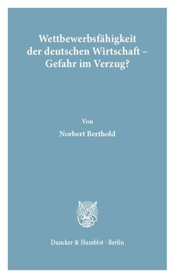Cover: Wettbewerbsfähigkeit der deutschen Wirtschaft - Gefahr im Verzug?