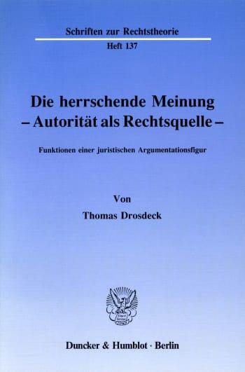 Cover: Die herrschende Meinung - Autorität als Rechtsquelle -