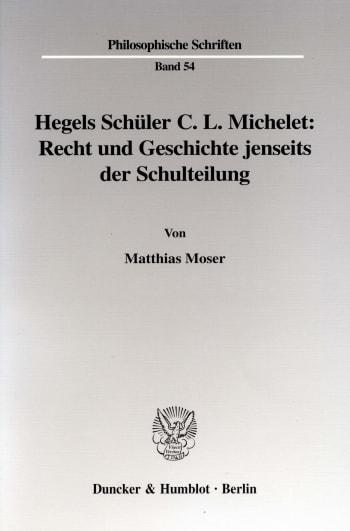 Cover: Hegels Schüler C. L. Michelet: Recht und Geschichte jenseits der Schulteilung