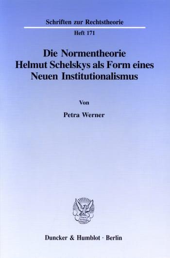 Cover: Die Normentheorie Helmut Schelskys als Form eines Neuen Institutionalismus