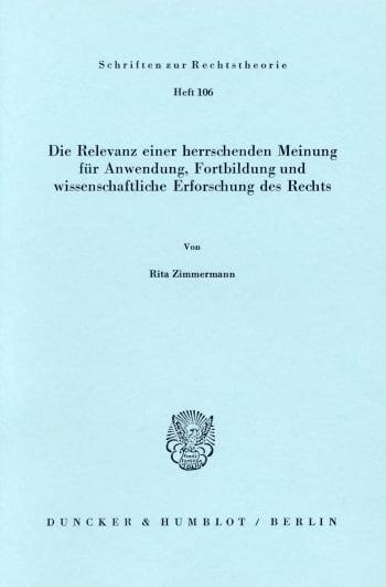 Cover: Die Relevanz einer herrschenden Meinung für Anwendung, Fortbildung und wissenschaftliche Erforschung des Rechts