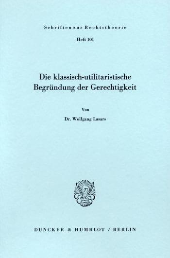 Cover: Die klassisch - utilitaristische Begründung der Gerechtigkeit